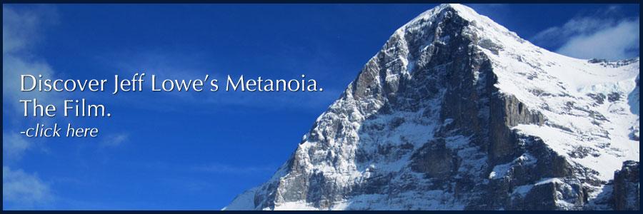 Discover Jeff Lowe's Metanoia - The Film. Click Here.